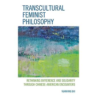 Transcultural Feminist Philosophy by Yuanfang Dai