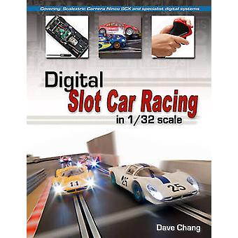 Digital Slot Car Racing in 132 scale  Covering Scalextric Carrera Ninco SCX and specialist digital systems by Dave Chang