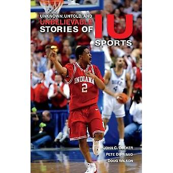 Unknown - Untold - and Unbelievable Stories of IU Sports by John C. D