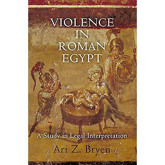 Våld i romerska Egypten - En studie i juridisk tolkning av Ari Z. Br