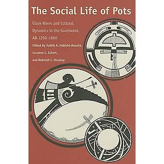 The Social Life of Pots - Glaze Wares and Cultural Dynamics in the Sou