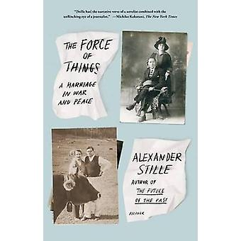 The Force of Things - A Marriage in War and Peace by Alexander Stille