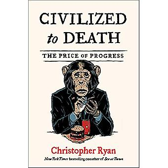 Civilized to Death - The Price of Progress by Christopher Ryan - 97814