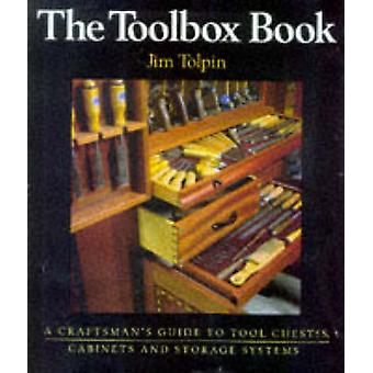 The Toolbox Book - A Craftsman's Guide to Tool Chests - Cabinets and S