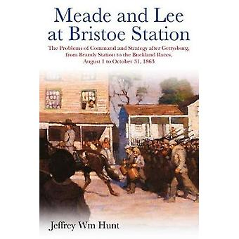 Meade and Lee at Bristoe Station - The Problems of Command and Strateg