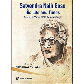 Satyendra Nath Bose -- His Life and Times - Selected Works (with Comme
