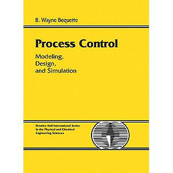 Process Control  Modeling Design and Simulation by B Wayne Bequette