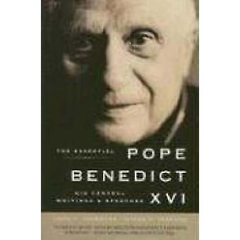 The Essential Pope Benedict XVI - His Central Writings and Speeches by