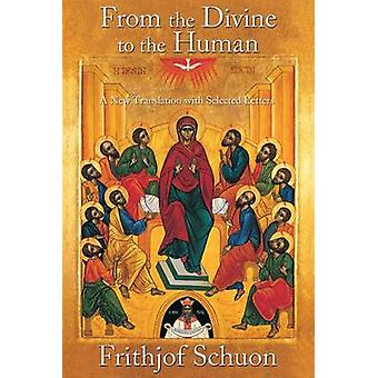 From the Divine to the Human - A New Translation with Selected Letters