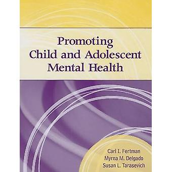 Promoting Child and Adolescent Mental Health by Carl I. Fertman - Sus