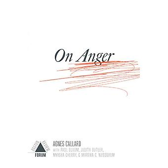On Anger by Foreword by Deborah Chasman & Foreword by Joshua Cohen & Edited by Agnes Callard & Contributions by Paul Bloom & Contributions by Elizabeth Bruenig & Contributions by Desmond Jagmohan & Contributions