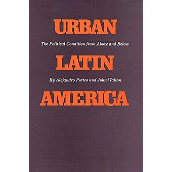 Urban Latin America - The Political Condition from Above and Below by
