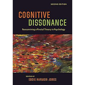 Cognitive Dissonance - Reexamining a Pivotal Theory in Psychology by C