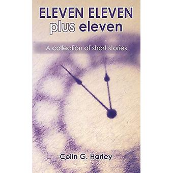 ELEVEN ELEVEN plus eleven - A Collection of Short Stories by Colin G.