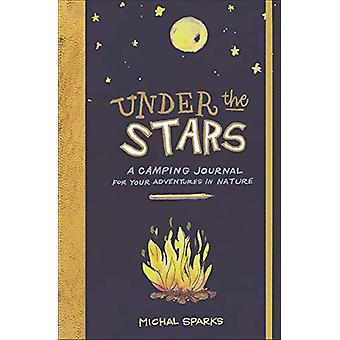 Under the Stars - A Camping Journal for Your Adventures in Nature de M