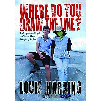 Where Do You Draw the Line? - Doing Drugs for Fun by Louis Harding - 9