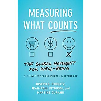 Measuring What Counts - The Global Movement for Well-Being by Joseph E