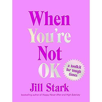 When You're Not OK - a toolkit for tough times by Jill Stark - 9781912