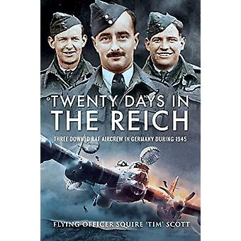 Twenty Days in the Reich - Three Downed RAF Aircrew in Germany during