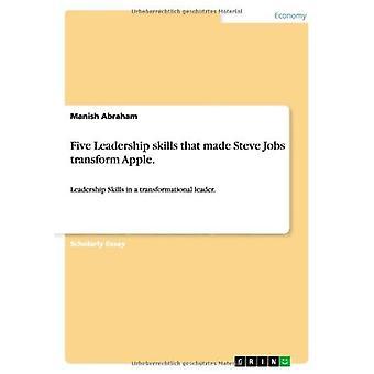 Cinco habilidades de liderança que fizeram Steve Jobs transformar a Apple.
