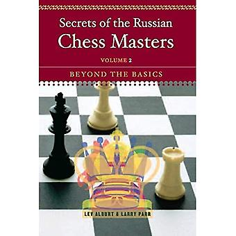 Secrets of the Russian Chess Masters: Beyond the Basics v.2: Beyond the Basics: Beyond the Basics Vol 2