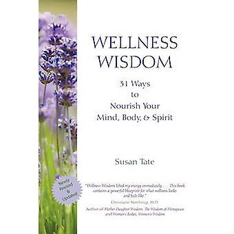 Wellness Wisdom - 31 Ways to Nourish Your Mind - Body & Spirit by