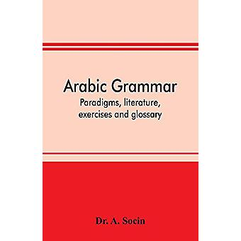 Arabic grammar; paradigms - literature - exercises and glossary by A
