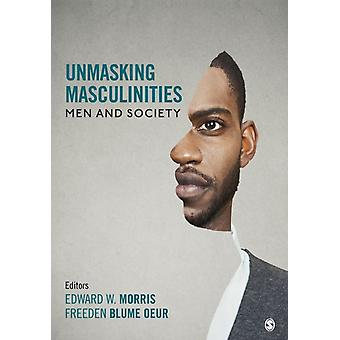 Unmasking Masculinities by Edited by Edward W Morris & Edited by Freeden Blume Oeur