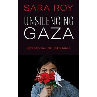 Unsilencing Gaza Reflections on Resistance