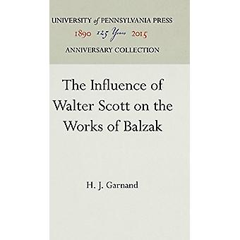 The Influence of Walter Scott on the Works of Balzac by H J Garnand -