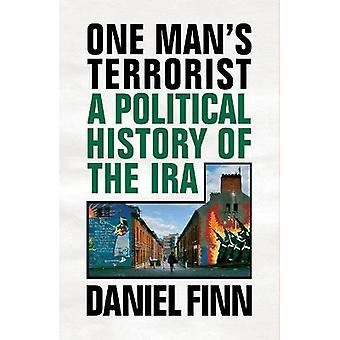 One Mans Terrorist A Political History of the IRA