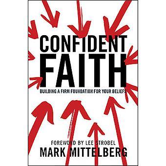 Confident Faith - Building a Firm Foundation for Your Beliefs by Mark