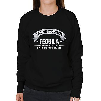 Ik Drink teveel Tequila zei geen één ooit vrouwen Sweatshirt