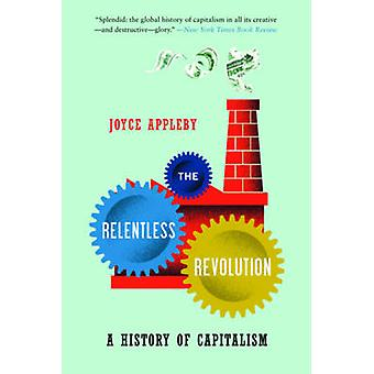 The Relentless Revolution - A History of Capitalism by Joyce Appleby -