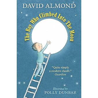 The Boy Who Climbed into the Moon by David Almond - Polly Dunbar - 97