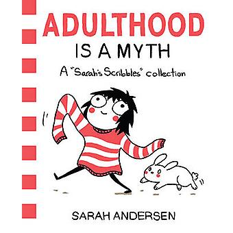 Adulthood is a Myth - A Sarah's Scribbles Collection by Sarah Andersen
