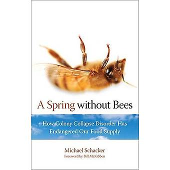 Spring Without Bees - How Colony Collapse Disorder Has Endangered Our