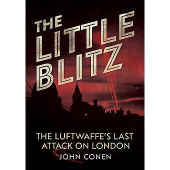 Il piccolo Blitz - ultimo attacco della Luftwaffe a Londra da John Conen