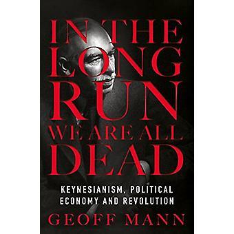 I det lange løb er vi alle døde - keynesianismen - politisk økonomi og