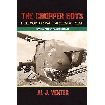 The Chopper Boys - Helicopter Warfare in Africa (Revised and Expanded