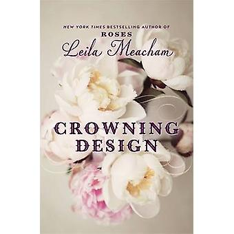 Crowning Design by Leila Meacham - 9781455541393 Book