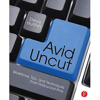 Avid Uncut: Workflows, Tips, and Techniques from Hollywood Pros
