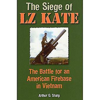 Belägrad av LZ Kate: kampen för en amerikansk Firebase i Vietnam