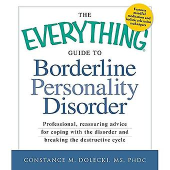The Everything Guide to Borderline Personality Disorder: Professional, reassuring advice for coping with the disorder and breaking the destructive cycle (Everything (Self-Help))