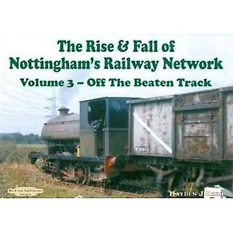 The Rise and Fall of Nottingham's Railways Network: v. 3: Off The Beaten Track