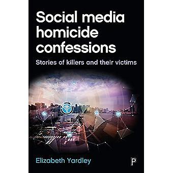 Sociala medier mord bekännelser: Berättelser om mördarna och deras offer