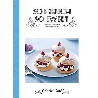 Så franska så söt: läckra kakor, tårtor, krämer och desserter