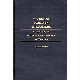The Human Dimension of Depression A Practical Guide to Diagnosis Understanding and Treatment by Kantor & Martin