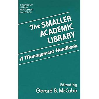 The Smaller Academic Library A Management Handbook by McCabe & Gerard B.