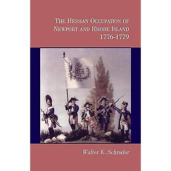 Die hessische Besetzung von Newport und Rhode Island 17761779 von Schroder & Walter K.